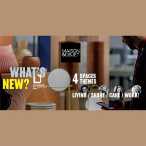 What's New?  Share/Maison & Objet 2019